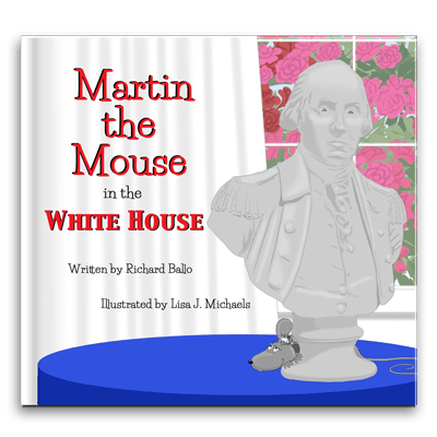 Martin the Mouse in the White House by Richard Ballo